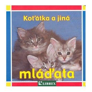 Schleicher Wolfgang: Koťátka a jiná mláďata - leporelo cena od 44 Kč