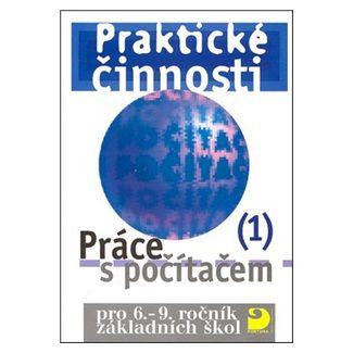 Vladimír Rambousek: Práce s počítačem 1 pro 6. – 9. r. ZŠ - Praktické činnosti cena od 64 Kč
