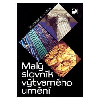 Bohumír Mráz, Raul Trojan: Malý slovník výtvarného umění cena od 73 Kč