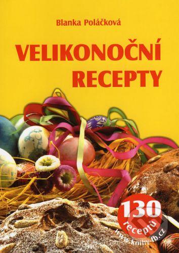 Blanka Poláčková: Velikonoční recepty - 130 receptů cena od 93 Kč
