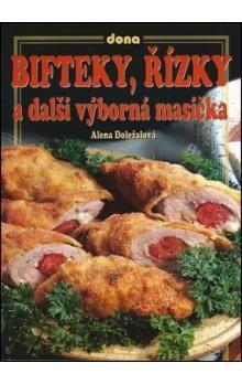 Alena Doležalová: Bifteky, řízky a další výborná masíčka cena od 62 Kč