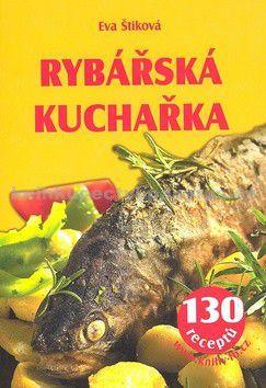 Eva Štiková: Rybářská kuchařka - 130 receptů cena od 0 Kč