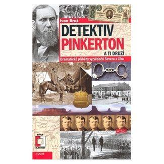 Ivan Brož: Detektiv Pinkerton a ti druzí - Dramatické příběhy vyzvědačů Severu a Jihu cena od 44 Kč