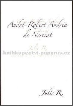 André Robert de Nerciat: Julie R. aneb Dvacet let ze života jedné krasavice cena od 77 Kč