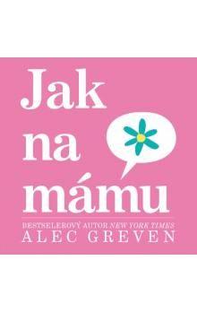 Alec Greven: Jak na mámu cena od 67 Kč