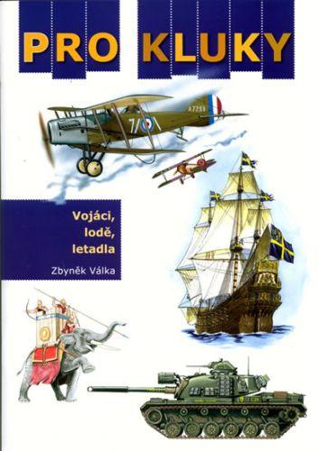 Zbyněk Válka: Pro kluky - vojáci, lodě, letadla cena od 48 Kč