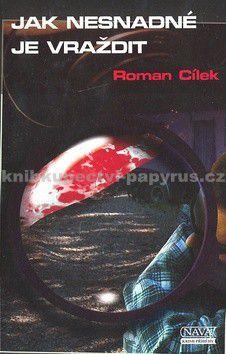 Roman Cílek: Jak nesnadné je vraždit cena od 65 Kč