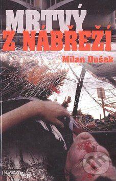 Milan Dušek: Mrtvý z nábřeží cena od 76 Kč
