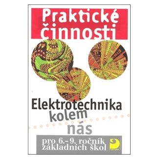 Křenek Milan: Elektrotechnika kolem nás pro 6. – 9. r. ZŠ - Praktické činnosti cena od 90 Kč
