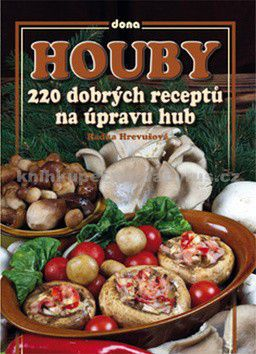Radka Hrevušová: Houby - 220 dobrých receptů na úpravu hub cena od 0 Kč