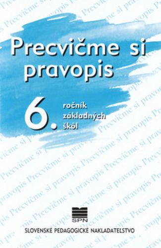 Precvičme si pravopis 6. ročník základných škôl - Kolektív autorov cena od 31 Kč