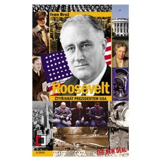 Ivan Brož: Roosevelt - Čtyřikrát prezidentem USA cena od 73 Kč