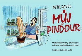 Petr Pavel: Můj pinďour - Malý ilustrovaný průvodce světem mužského rozkroku cena od 0 Kč