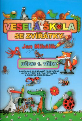 Jan Mihalík: Veselá škola se zvířátky - učivo 1. třídy - pomůcka pro zábavné procvičení učiva 1. tř. ZŠ cena od 60 Kč