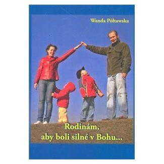 Wanda Półtawská: Rodinám, aby boli silné v Bohu... cena od 66 Kč