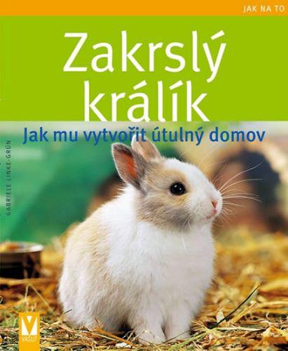 Gabriele Linke-Grün: Zakrslý králík – Jak mu vytvořit útulný domov cena od 73 Kč