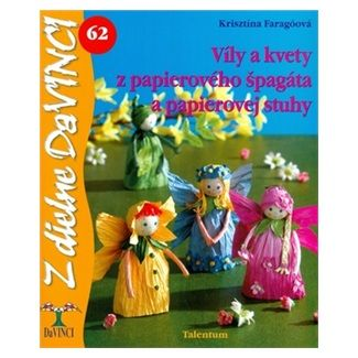 Krisztína Faragóová: Víly a kvety z papierového špagáta a papierovej stuhy cena od 49 Kč