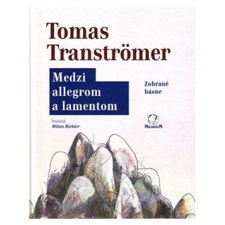 Tomas Tranströmer: Medzi allegrom a lamentom - Tomas Tranströmer cena od 76 Kč