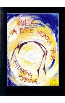 Katarína Rybová: Svitá, a ešte nebola tma cena od 50 Kč