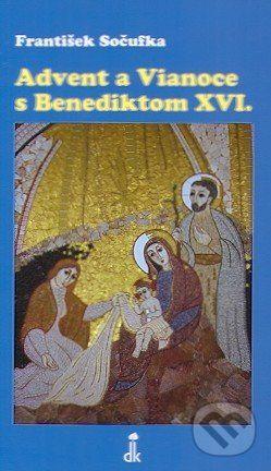 František Sočufka: Advent a Vianoce s Benediktom XVI. cena od 76 Kč