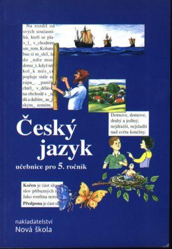 NOVÁ ŠKOLA Český jazyk Učebnice pro 5. ročník cena od 79 Kč