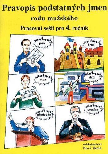 NOVÁ ŠKOLA Pravopis podstatných jmen rodu mužského Pracovní sešit pro 4. ročník cena od 32 Kč