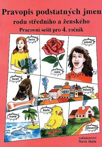 NOVÁ ŠKOLA Pravopis podstatných jmen rodu středního a ženského Pracovní sešit pro 4. ročník cena od 32 Kč