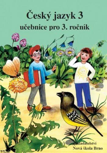 NOVÁ ŠKOLA Český jazyk 3 Učebnice pro 3. ročník cena od 79 Kč