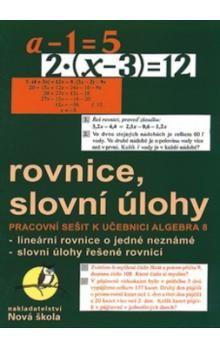 NOVÁ ŠKOLA Rovnice, slovní úlohy pro 8. ročník cena od 30 Kč