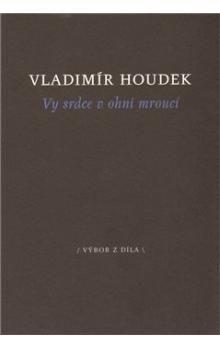 Vladimír Houdek: Vy srdce v ohni mroucí cena od 68 Kč
