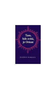Dagmar Marková: Tam, kde svítá, je Orient cena od 68 Kč