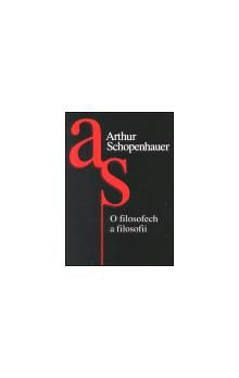 Arthur Schopenhauer: O filosofech a filosofii cena od 85 Kč