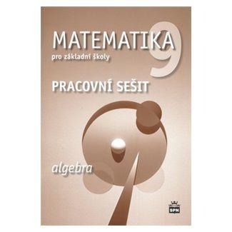 Boušková Jitka: Matematika 9 pro základní školy - Algebra - Pracovní sešit cena od 60 Kč