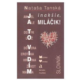 Nataša Tanská: Ja to vidím inakšie, Miláčik! cena od 58 Kč