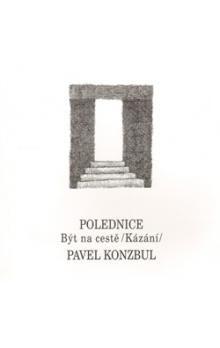 Pavel Konzbul: Polednice-Být na cestě kázání cena od 67 Kč