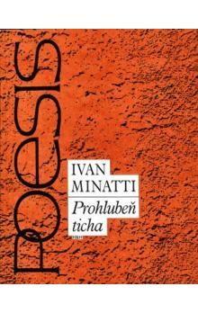 Minatti Ivan: Prohlubeň ticha - Výbor z poezie cena od 26 Kč
