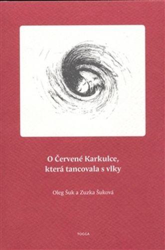 Oleg Šuk, Zuzka Šuková: O Červené Karkulce, která tancovala s vlky cena od 81 Kč