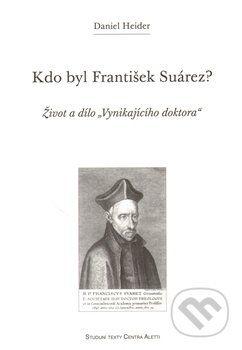 Daniel Heider: Kdo byl František Suárez? cena od 73 Kč