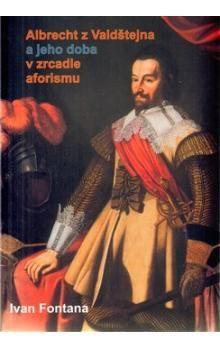 Ivana Fontana: Albrecht z Valdštejna a jeho doba v zrcadle aforismu cena od 54 Kč