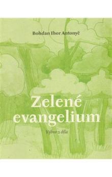 Bohdan Ihor Antonyč: Zelené evangelium cena od 55 Kč
