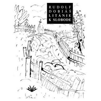 Rudolf Dobiáš: Litánie k slobode cena od 47 Kč