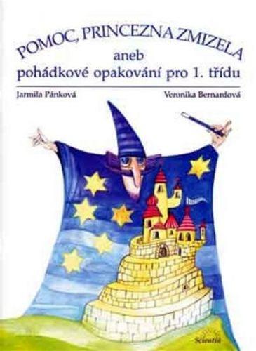 Veronika Bernardová, Kateřina Kvačková, Jarmila Pánková: Pomoc, princezna zmizela aneb pohádkové opakování pro 1 třídy cena od 39 Kč