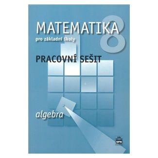 Jitka Boušková: Matematika 8 pro základní školy: Algebra - Pracovní sešit cena od 63 Kč