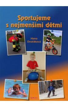 Hana Dvořáková: Sportujeme s nejmenšími dětmi cena od 23 Kč