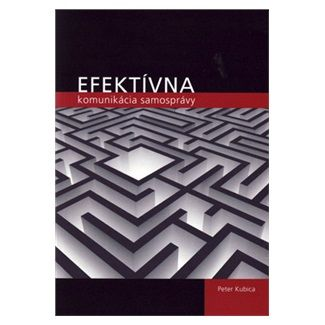 Peter Kubica: Efektívna komunikácia samosprávy cena od 75 Kč
