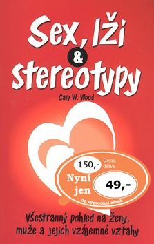 Gary W. Wood: Sex, lži a stereotypy cena od 178 Kč