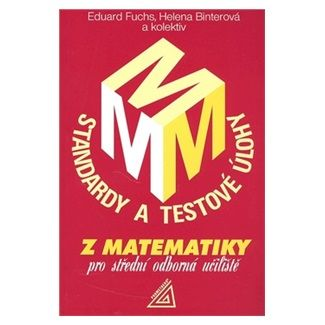 Fuchs Eduard: Standardy a testové úlohy z matematiky pro střední odborná učiliště cena od 90 Kč