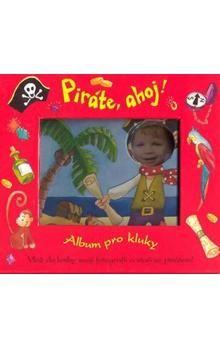 Ivana Nováková: Piráte, ahoj! - Album pro kluky cena od 61 Kč