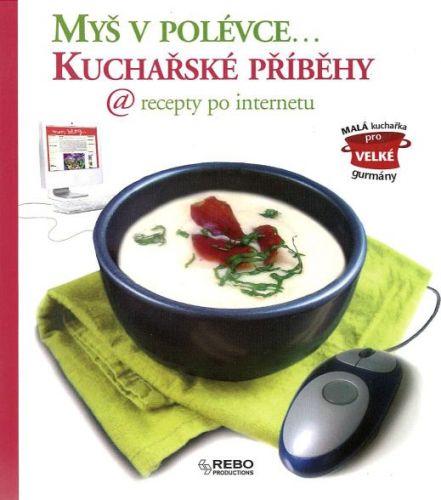 Kolektiv: Myš v polévce... Kuchařské příběhy @ recepty po internetu cena od 29 Kč