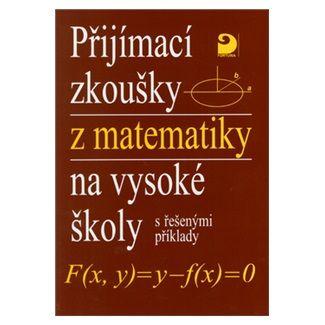Miloš Kaňka: Přijímací zkoušky z matematiky na VŠ - řešené příklady cena od 87 Kč